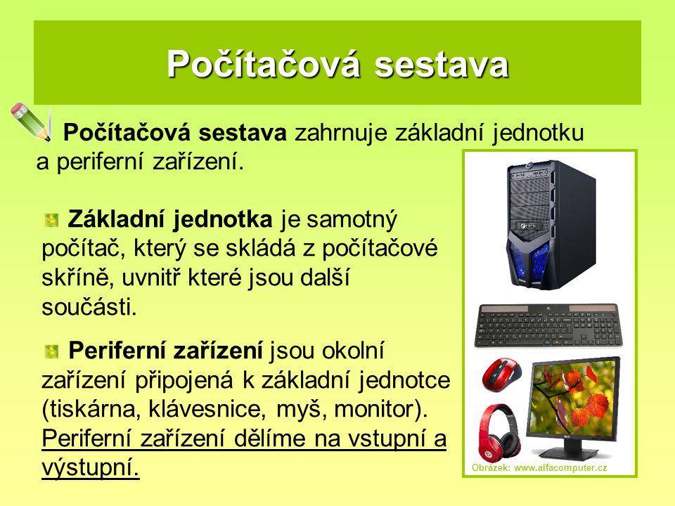 Počítačová sestava Počítačová sestava zahrnuje základní jednotku a periferní zařízení. Základní jednotka je samotný počítač, který se skládá z počítač