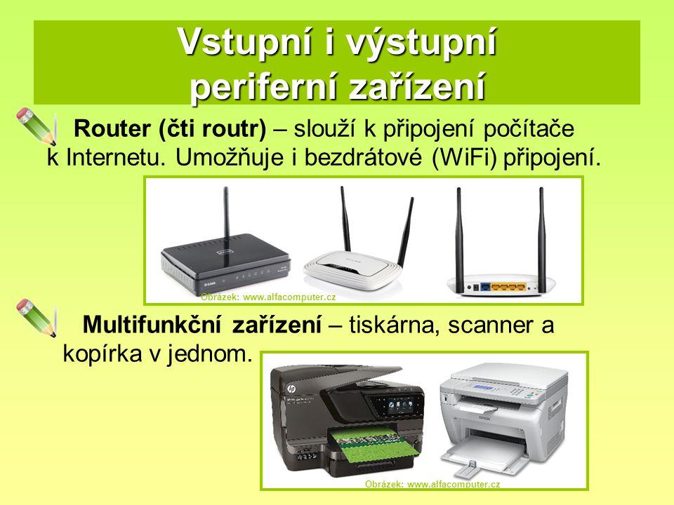 Vstupní i výstupní periferní zařízení Router (čti routr) – slouží k připojení počítače k Internetu. Umožňuje i bezdrátové (WiFi) připojení. Multifunkč