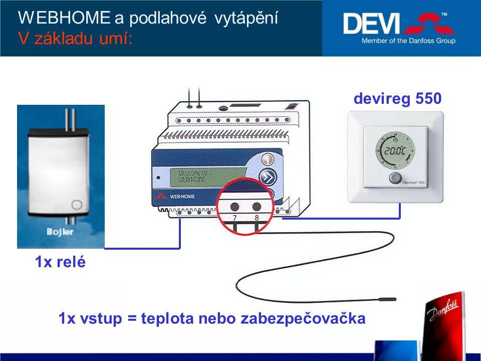 1x vstup = teplota nebo zabezpečovačka WEBHOME a podlahové vytápění V základu umí: 1x relé devireg 550