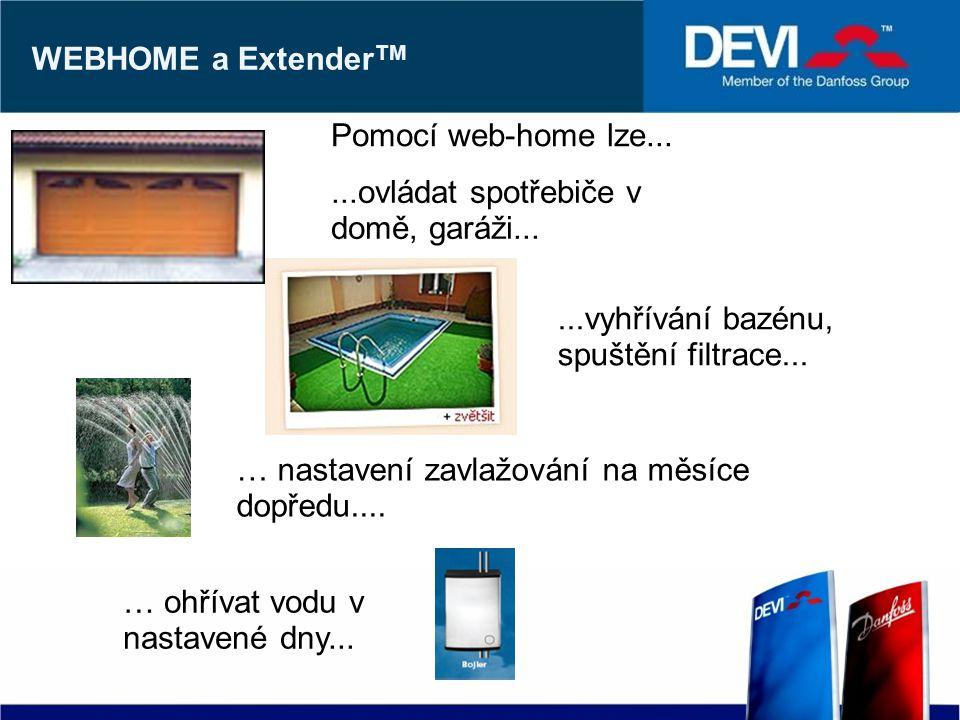 WEBHOME a Extender TM...ovládat spotřebiče v domě, garáži......vyhřívání bazénu, spuštění filtrace... … nastavení zavlažování na měsíce dopředu.... Po
