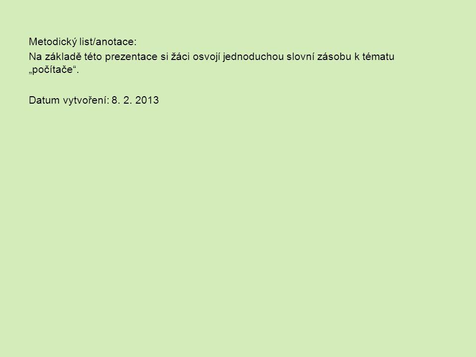 """Metodický list/anotace: Na základě této prezentace si žáci osvojí jednoduchou slovní zásobu k tématu """"počítače ."""