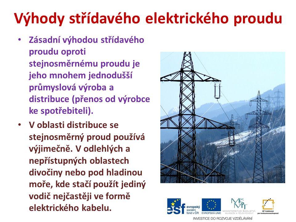 Výhody střídavého elektrického proudu Zásadní výhodou střídavého proudu oproti stejnosměrnému proudu je jeho mnohem jednodušší průmyslová výroba a dis