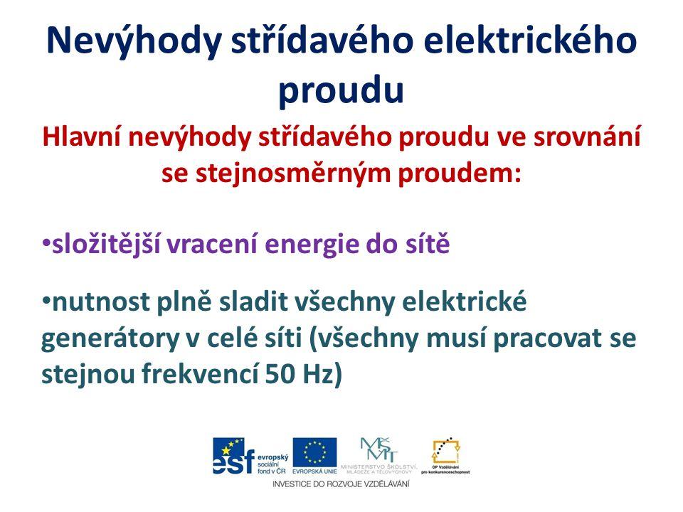 Nevýhody střídavého elektrického proudu Hlavní nevýhody střídavého proudu ve srovnání se stejnosměrným proudem: složitější vracení energie do sítě nut