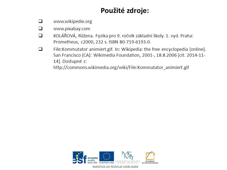 Použité zdroje:  www.wikipedie.org  www.pixabay.com  KOLÁŘOVÁ, Růžena. Fyzika pro 9. ročník základní školy. 1. vyd. Praha: Prometheus, c2000, 232 s