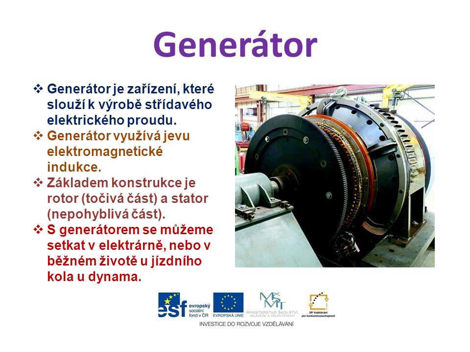 Generátor  Generátor je zařízení, které slouží k výrobě střídavého elektrického proudu.  Generátor využívá jevu elektromagnetické indukce.  Základe