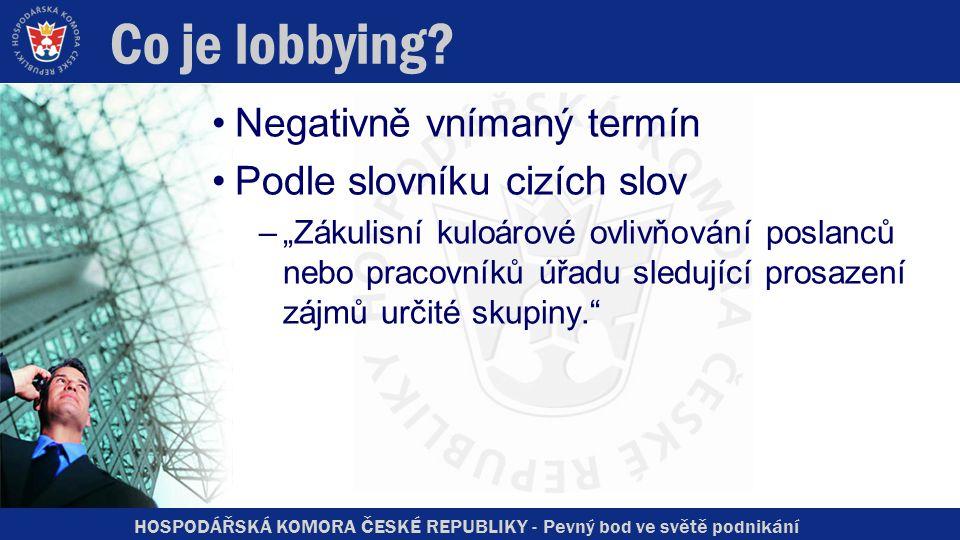 """HOSPODÁŘSKÁ KOMORA ČESKÉ REPUBLIKY - Pevný bod ve světě podnikání Co je lobbying? Negativně vnímaný termín Podle slovníku cizích slov –""""Zákulisní kulo"""