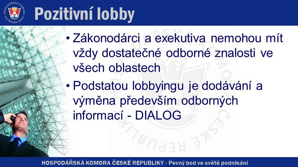 HOSPODÁŘSKÁ KOMORA ČESKÉ REPUBLIKY - Pevný bod ve světě podnikání Pozitivní lobby Zákonodárci a exekutiva nemohou mít vždy dostatečné odborné znalosti ve všech oblastech Podstatou lobbyingu je dodávání a výměna především odborných informací - DIALOG