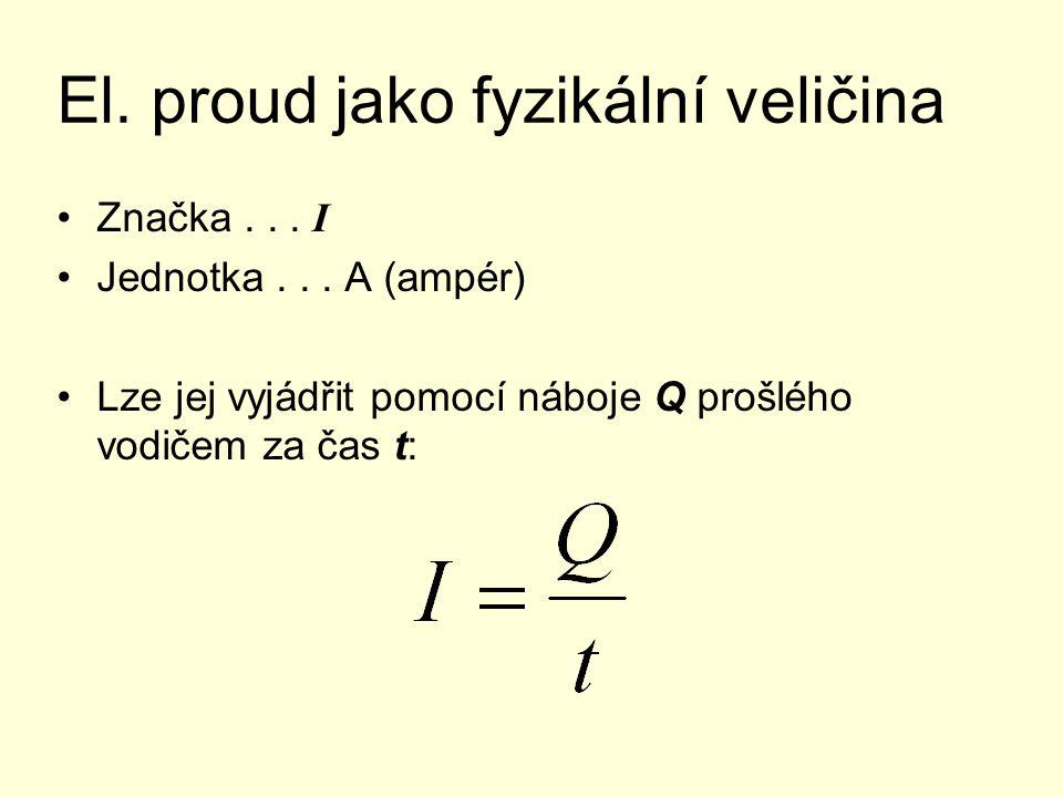 El. proud jako fyzikální veličina Značka... I Jednotka... A (ampér) Lze jej vyjádřit pomocí náboje Q prošlého vodičem za čas t: