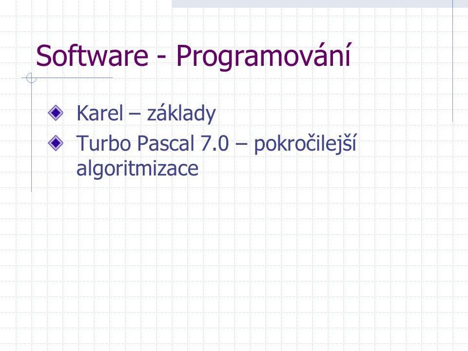 Software - Programování Karel – základy Turbo Pascal 7.0 – pokročilejší algoritmizace