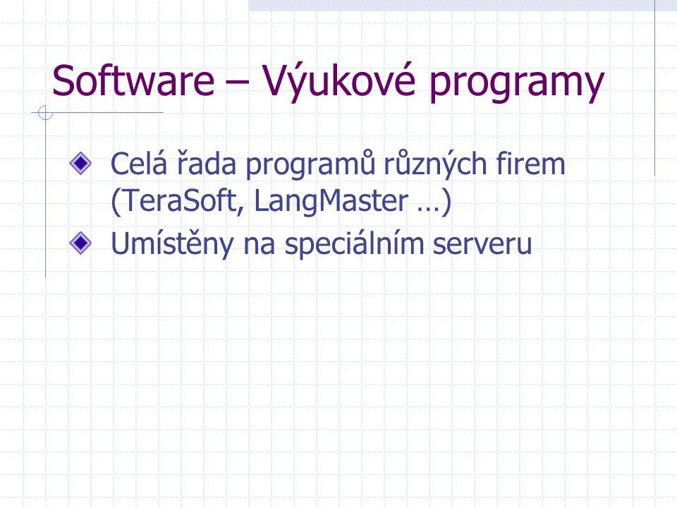 Software – Výukové programy Celá řada programů různých firem (TeraSoft, LangMaster …) Umístěny na speciálním serveru