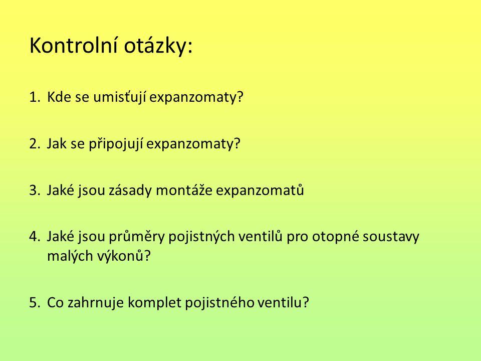 Kontrolní otázky: 1.Kde se umisťují expanzomaty? 2.Jak se připojují expanzomaty? 3.Jaké jsou zásady montáže expanzomatů 4.Jaké jsou průměry pojistných