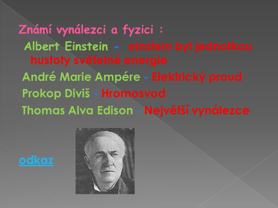 Známí vynálezci a fyzici : Albert Einstein - einstein byl jednotkou hustoty světelné energie André Marie Ampére - Elektrický proud Prokop Diviš - Hromosvod Thomas Alva Edison - Největší vynálezce odkaz
