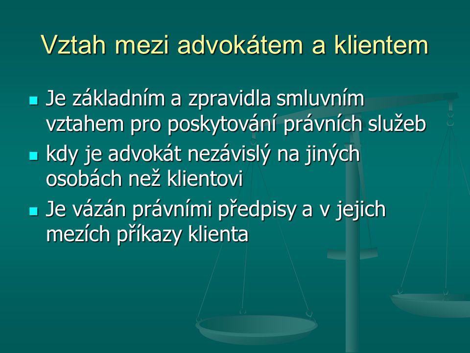 Vztah mezi advokátem a klientem Je základním a zpravidla smluvním vztahem pro poskytování právních služeb Je základním a zpravidla smluvním vztahem pr