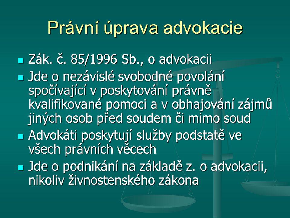 Právní úprava advokacie Zák. č. 85/1996 Sb., o advokacii Zák. č. 85/1996 Sb., o advokacii Jde o nezávislé svobodné povolání spočívající v poskytování