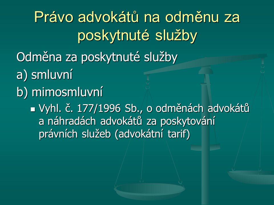 Právo advokátů na odměnu za poskytnuté služby Odměna za poskytnuté služby a) smluvní b) mimosmluvní Vyhl. č. 177/1996 Sb., o odměnách advokátů a náhra