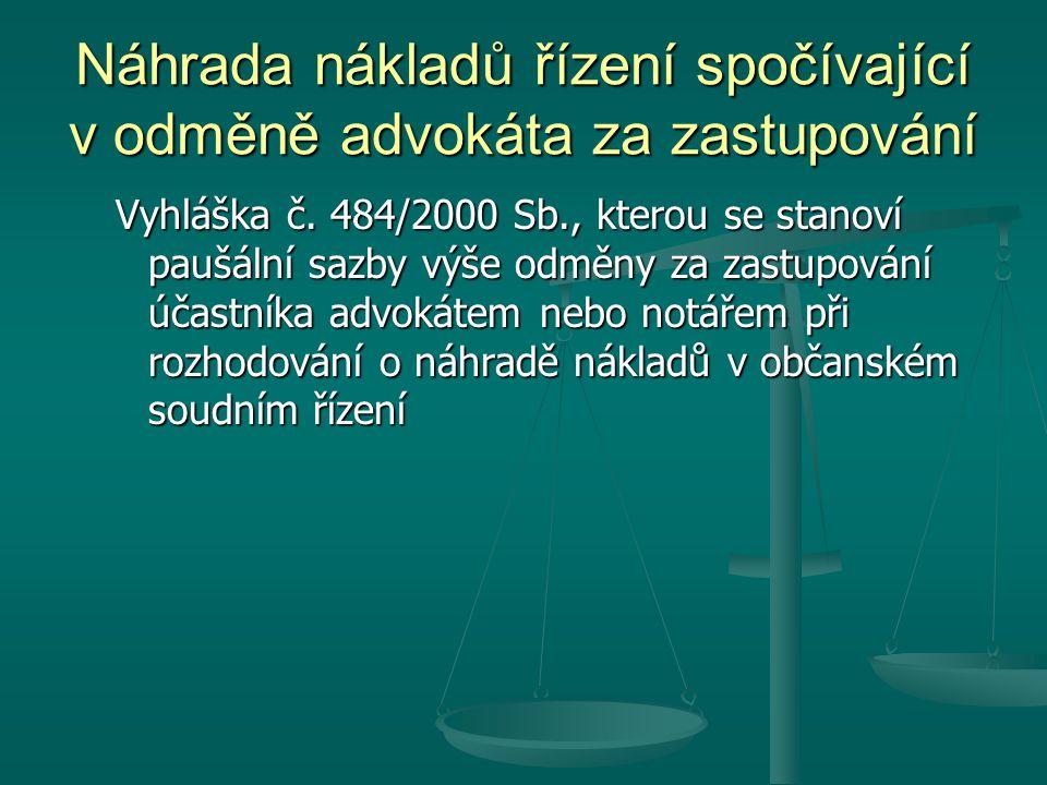 Náhrada nákladů řízení spočívající v odměně advokáta za zastupování Vyhláška č. 484/2000 Sb., kterou se stanoví paušální sazby výše odměny za zastupov