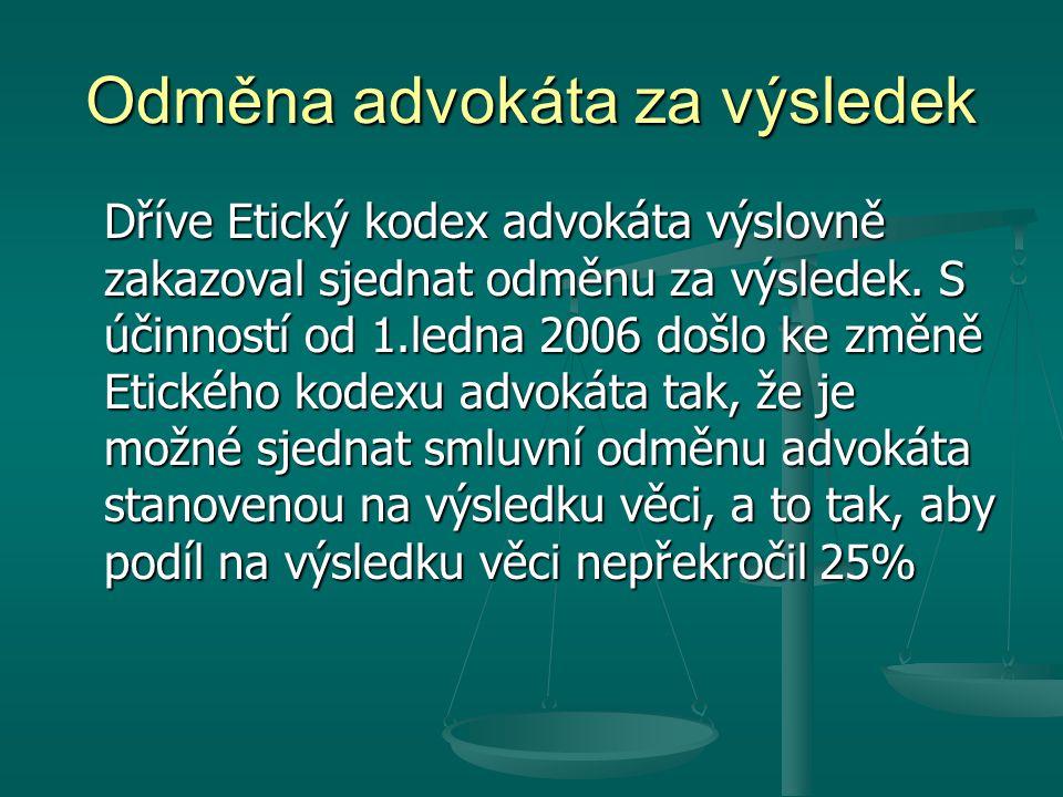 Odměna advokáta za výsledek Dříve Etický kodex advokáta výslovně zakazoval sjednat odměnu za výsledek. S účinností od 1.ledna 2006 došlo ke změně Etic