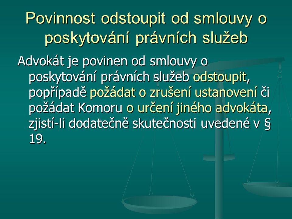 Povinnost odstoupit od smlouvy o poskytování právních služeb Advokát je povinen od smlouvy o poskytování právních služeb odstoupit, popřípadě požádat