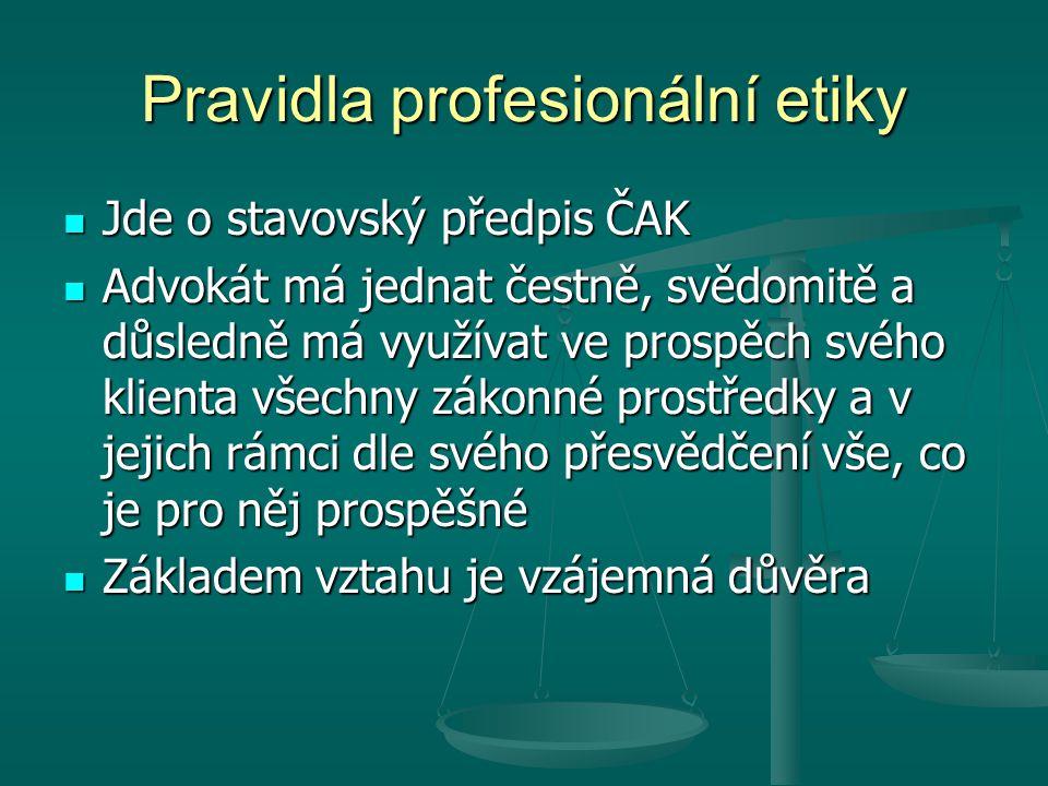 Pravidla profesionální etiky Jde o stavovský předpis ČAK Jde o stavovský předpis ČAK Advokát má jednat čestně, svědomitě a důsledně má využívat ve pro