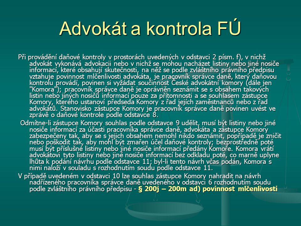 Advokát a kontrola FÚ Při provádění daňové kontroly v prostorách uvedených v odstavci 2 písm. f), v nichž advokát vykonává advokacii nebo v nichž se m