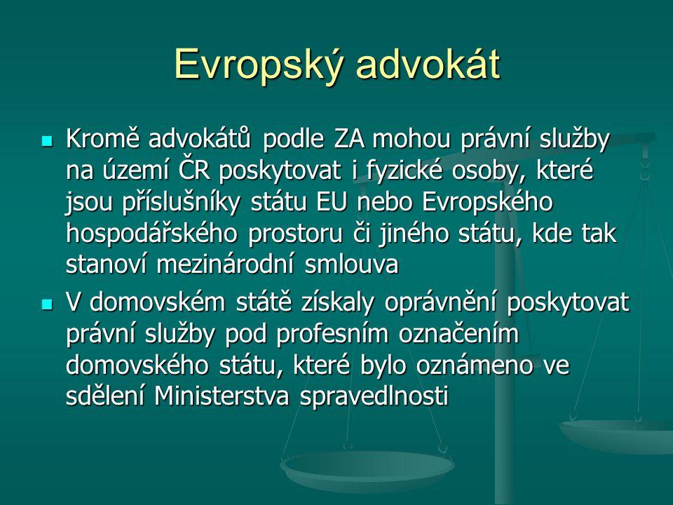 Evropský advokát Kromě advokátů podle ZA mohou právní služby na území ČR poskytovat i fyzické osoby, které jsou příslušníky státu EU nebo Evropského h