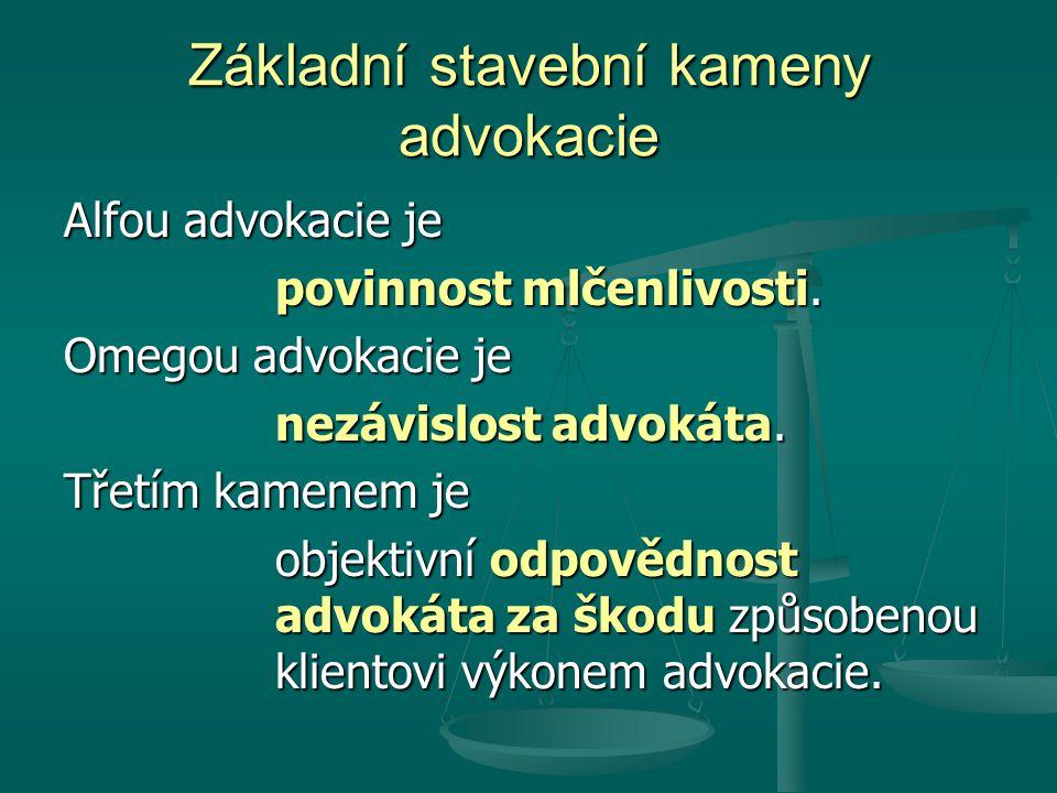 Základní stavební kameny advokacie Alfou advokacie je povinnost mlčenlivosti. Omegou advokacie je nezávislost advokáta. Třetím kamenem je objektivní o