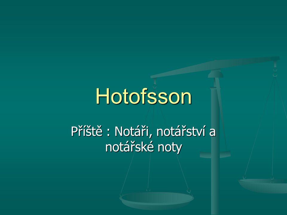 Hotofsson Příště : Notáři, notářství a notářské noty