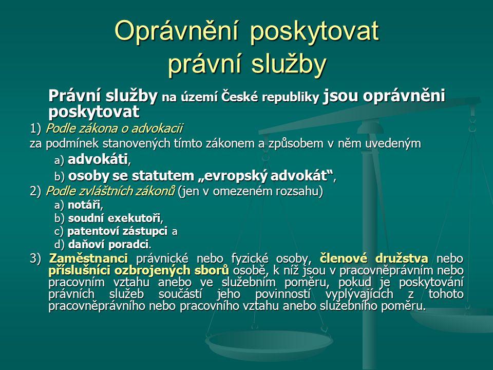 Oprávnění poskytovat právní služby Právní služby na území České republiky jsou oprávněni poskytovat 1) Podle zákona o advokacii za podmínek stanovenýc