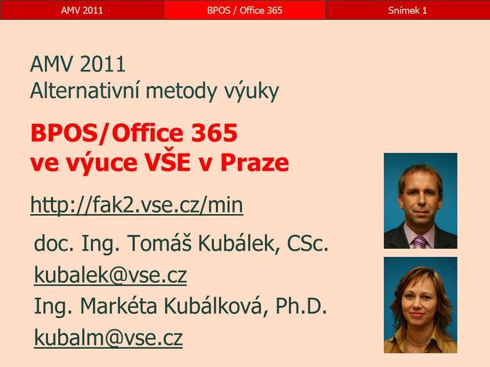 AMV 2011BPOS / Office 365Snímek 1 AMV 2011 Alternativní metody výuky BPOS/Office 365 ve výuce VŠE v Praze http://fak2.vse.cz/min http://fak2.vse.cz/min doc.