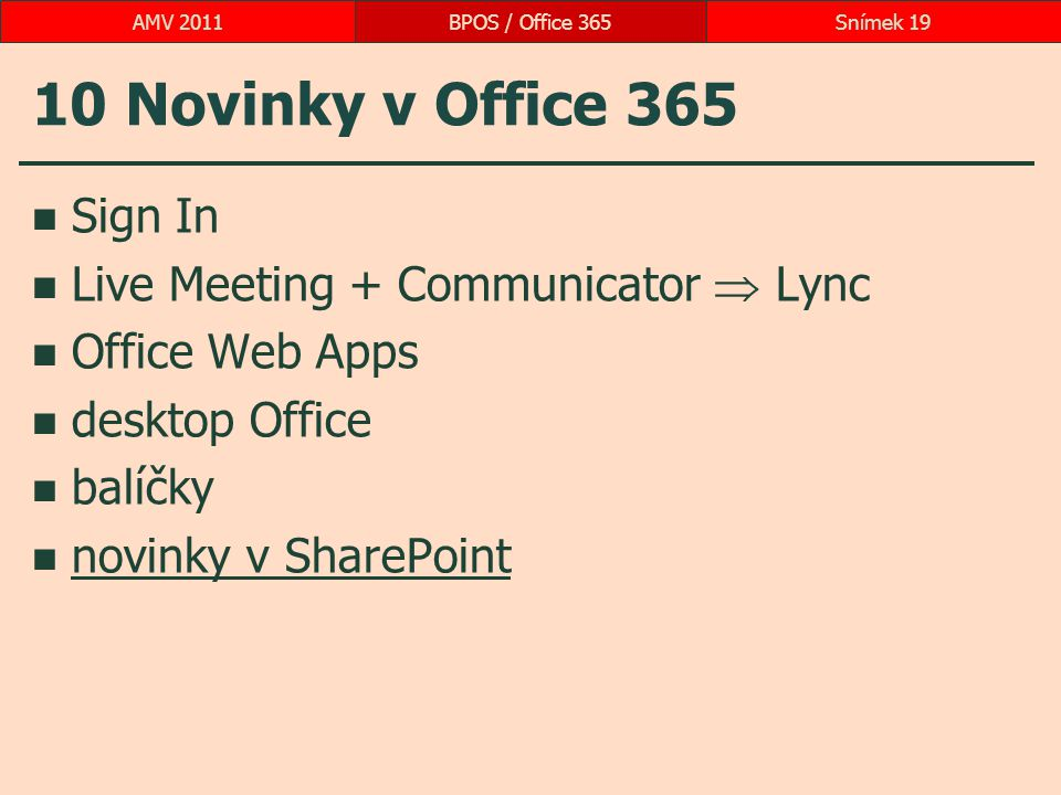 10 Novinky v Office 365 Sign In Live Meeting + Communicator  Lync Office Web Apps desktop Office balíčky novinky v SharePoint BPOS / Office 365Snímek