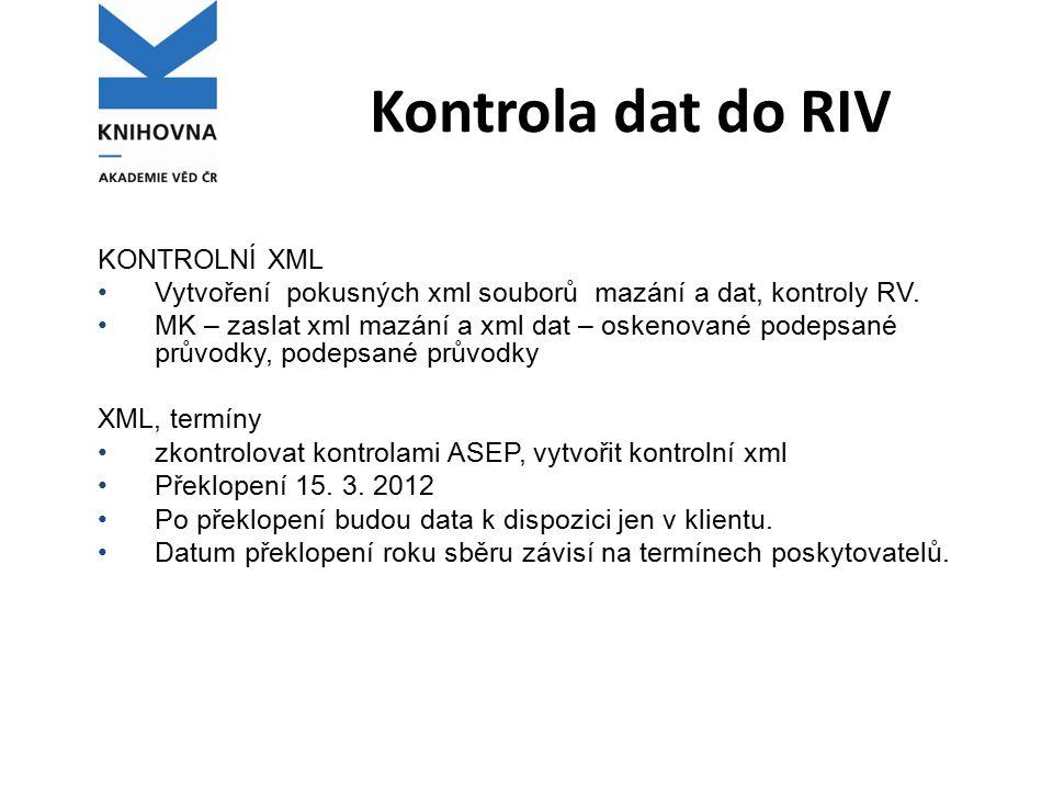 Kontrola dat do RIV KONTROLNÍ XML Vytvoření pokusných xml souborů mazání a dat, kontroly RV. MK – zaslat xml mazání a xml dat – oskenované podepsané p