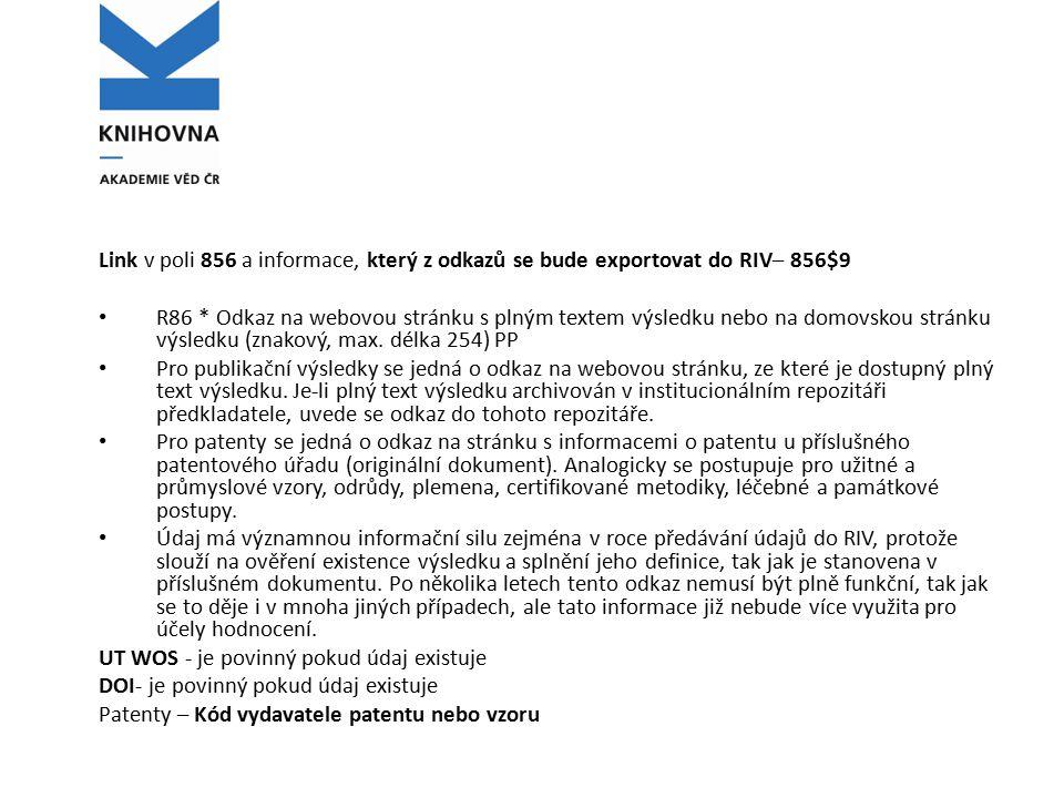 Link v poli 856 a informace, který z odkazů se bude exportovat do RIV– 856$9 R86 * Odkaz na webovou stránku s plným textem výsledku nebo na domovskou stránku výsledku (znakový, max.