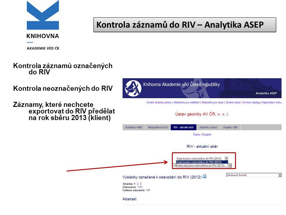 Kontrola záznamů označených do RIV Kontrola neoznačených do RIV Záznamy, které nechcete exportovat do RIV předělat na rok sběru 2013 (klient) Kontrola záznamů do RIV – Analytika ASEP