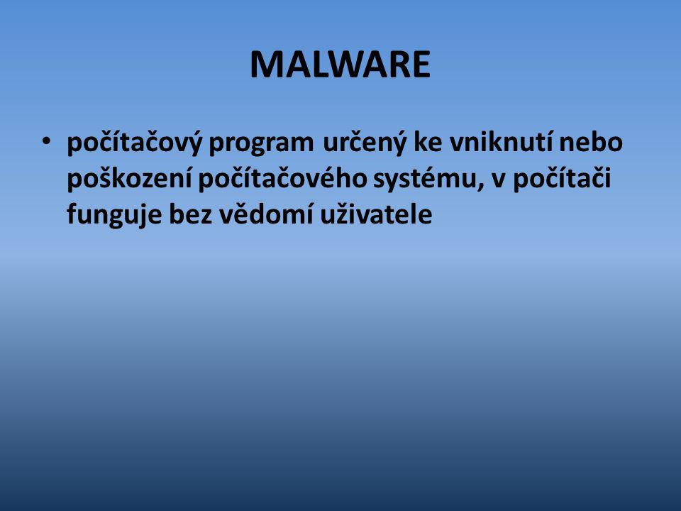 MALWARE počítačový program určený ke vniknutí nebo poškození počítačového systému, v počítači funguje bez vědomí uživatele
