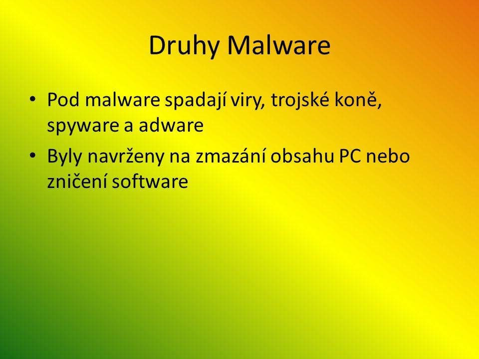Druhy Malware Pod malware spadají viry, trojské koně, spyware a adware Byly navrženy na zmazání obsahu PC nebo zničení software