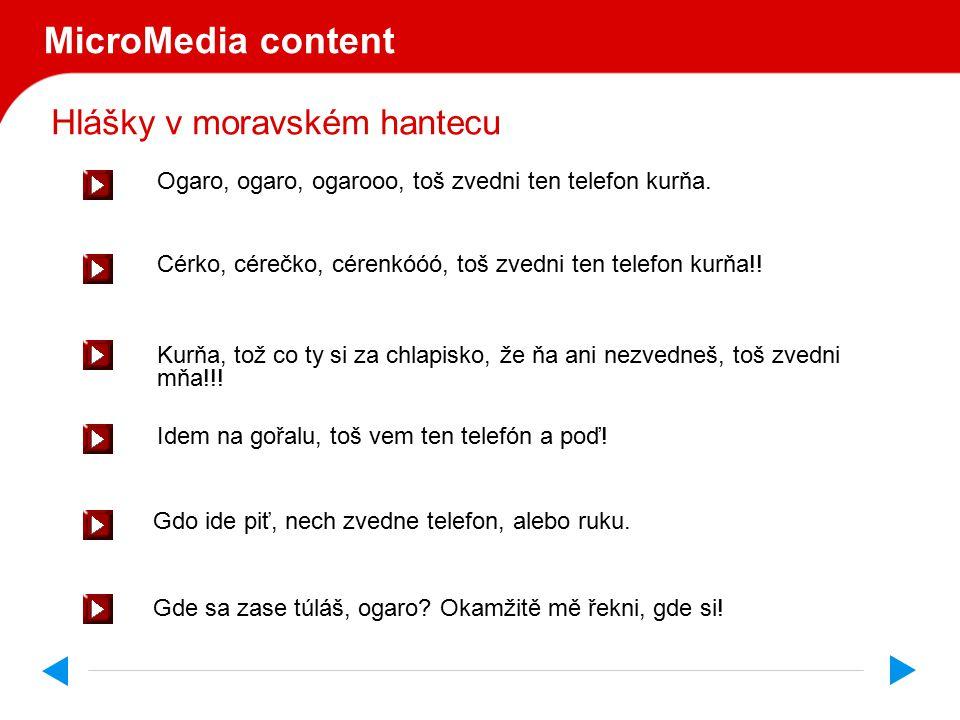 Hlášky v moravském hantecu MicroMedia content Ogaro, ogaro, ogarooo, toš zvedni ten telefon kurňa.