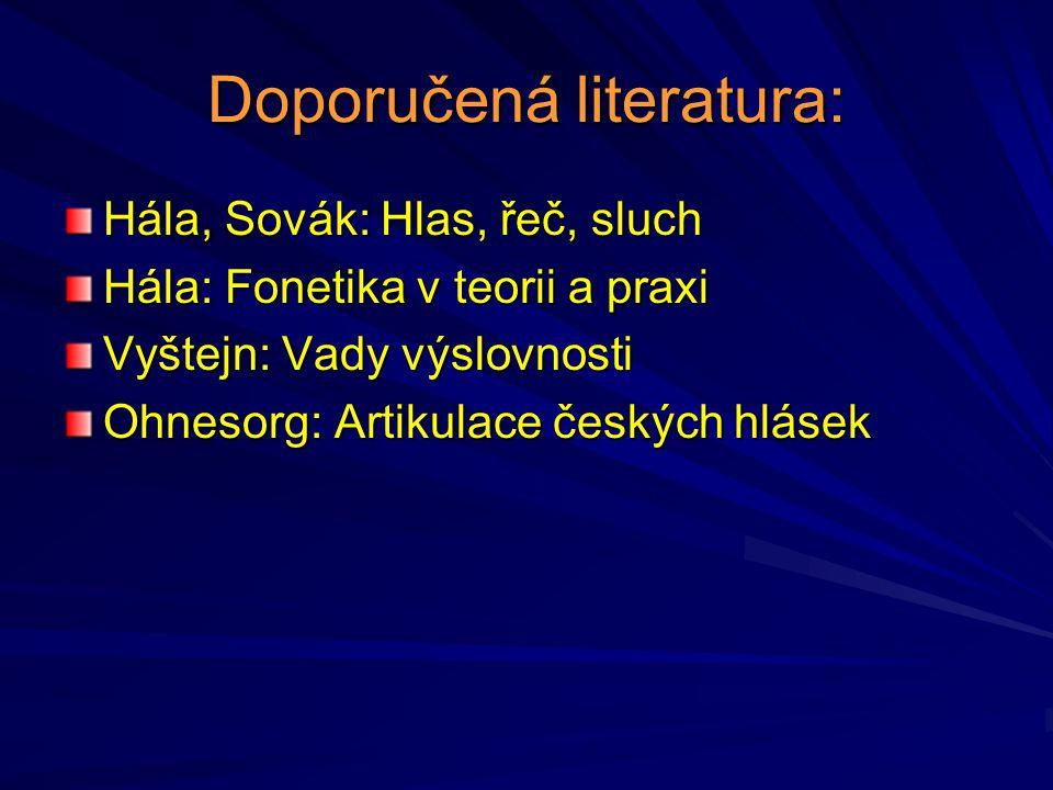 Doporučená literatura: Hála, Sovák: Hlas, řeč, sluch Hála: Fonetika v teorii a praxi Vyštejn: Vady výslovnosti Ohnesorg: Artikulace českých hlásek