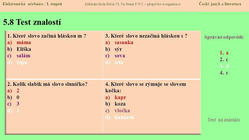 5.8 Test znalostí Správné odpovědi: 1.a 2.c 3.d 4.c Test na známku Elektronická učebnice - I. stupeň Základní škola Děčín VI, Na Stráni 879/2 – příspě