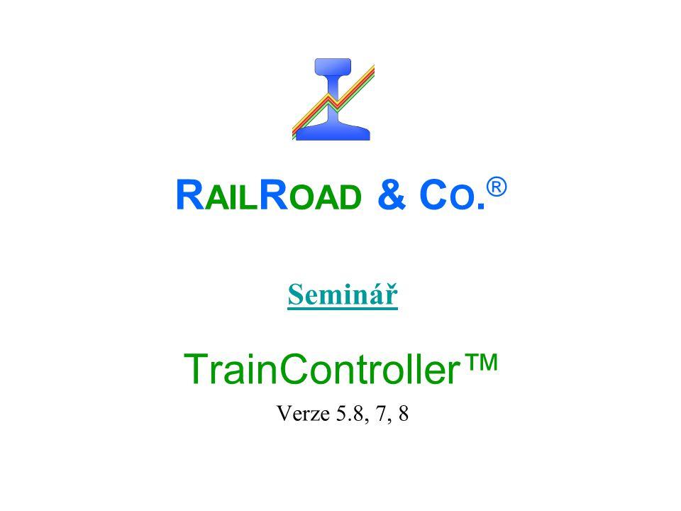 R AIL R OAD & C O. ® Seminář TrainController™ Verze 5.8, 7, 8