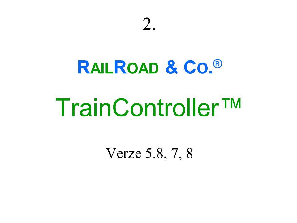 2. R AIL R OAD & C O. ® TrainController™ Verze 5.8, 7, 8