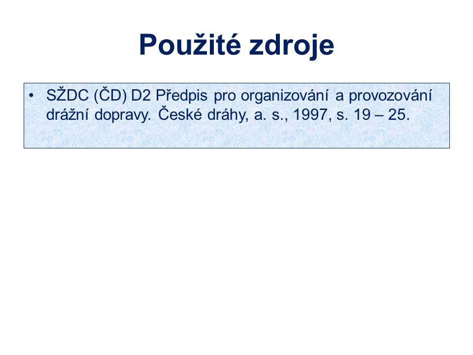 Použité zdroje SŽDC (ČD) D2 Předpis pro organizování a provozování drážní dopravy. České dráhy, a. s., 1997, s. 19 – 25.