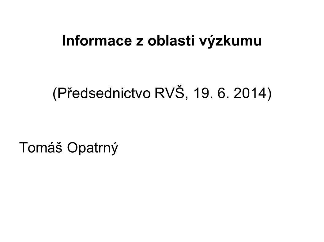 Informace z oblasti výzkumu (Předsednictvo RVŠ, 19. 6. 2014) Tomáš Opatrný