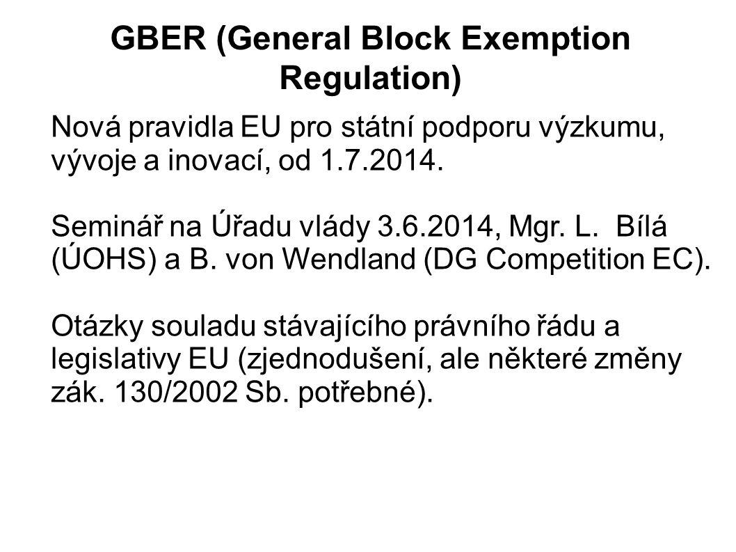GBER (General Block Exemption Regulation) Nová pravidla EU pro státní podporu výzkumu, vývoje a inovací, od 1.7.2014.