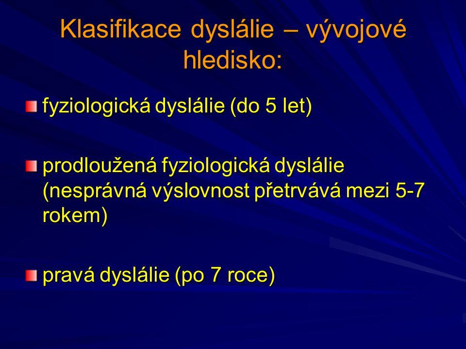 Klasifikace dyslálie – dle příčin vzniku: Funkční dyslálie A) typ senzorický (narušena schopnost sluchové diferenciace) A) typ senzorický (narušena schopnost sluchové diferenciace) B) typ motorický (artikulační neobratnost) B) typ motorický (artikulační neobratnost) Orgánová dyslálie (podmíněna různými faktory v neurologických mechanismech řeči)
