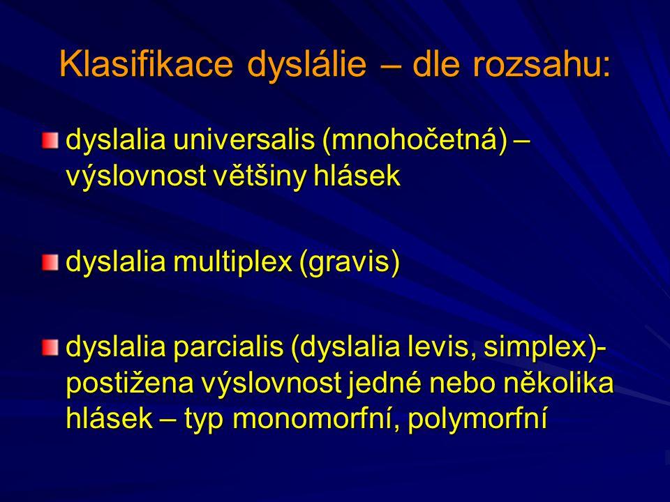 Klasifikace dyslálie – dle rozsahu: dyslalia universalis (mnohočetná) – výslovnost většiny hlásek dyslalia multiplex (gravis) dyslalia parcialis (dysl
