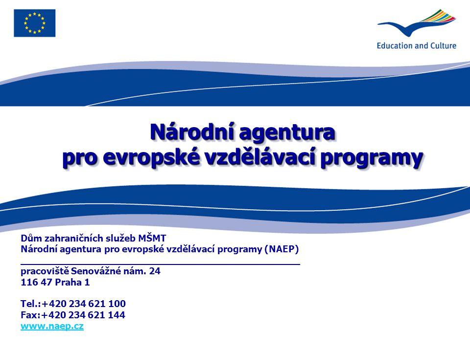 Národní agentura pro evropské vzdělávací programy Dům zahraničních služeb MŠMT Národní agentura pro evropské vzdělávací programy (NAEP) ________________________________________________ pracoviště Senovážné nám.