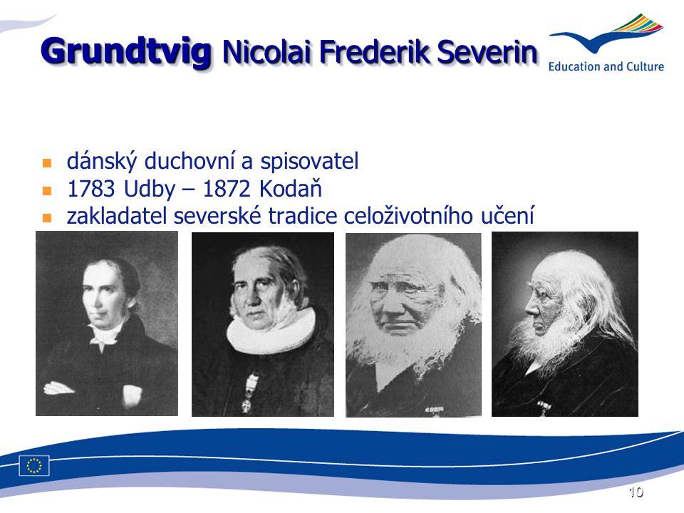 10 Grundtvig Nicolai Frederik Severin dánský duchovní a spisovatel 1783 Udby – 1872 Kodaň zakladatel severské tradice celoživotního učení