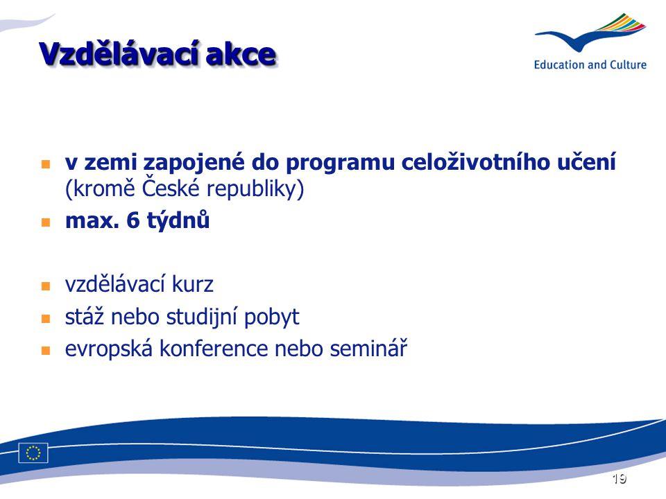 19 Vzdělávací akce v zemi zapojené do programu celoživotního učení (kromě České republiky) max. 6 týdnů vzdělávací kurz stáž nebo studijní pobyt evrop
