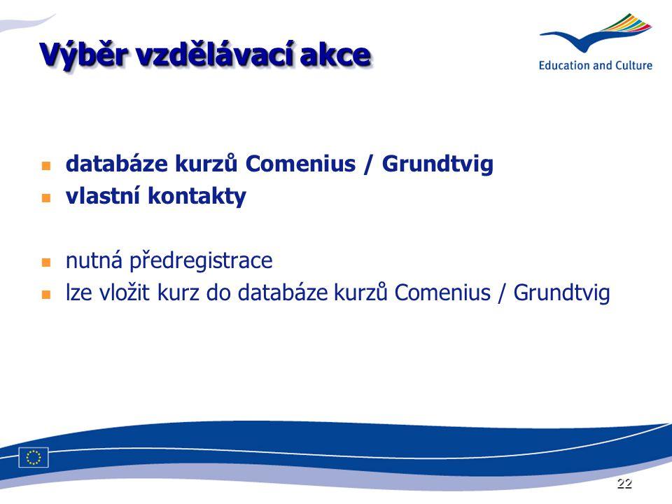 22 Výběr vzdělávací akce databáze kurzů Comenius / Grundtvig vlastní kontakty nutná předregistrace lze vložit kurz do databáze kurzů Comenius / Grundtvig