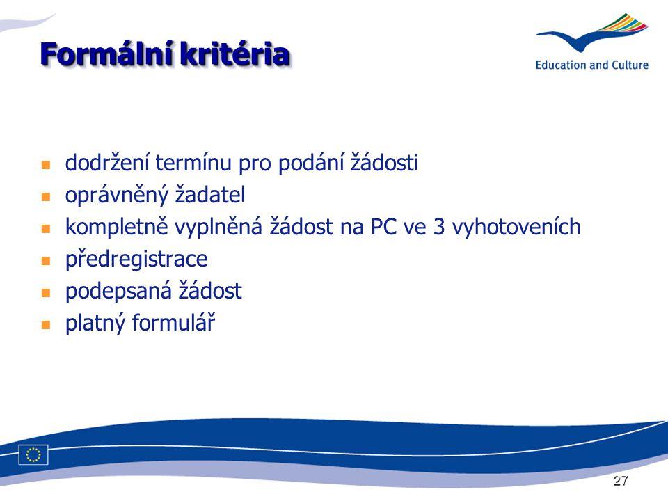 27 Formální kritéria dodržení termínu pro podání žádosti oprávněný žadatel kompletně vyplněná žádost na PC ve 3 vyhotoveních předregistrace podepsaná